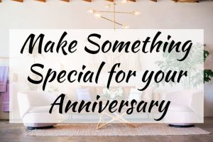 Make Something Special for your Anniversary